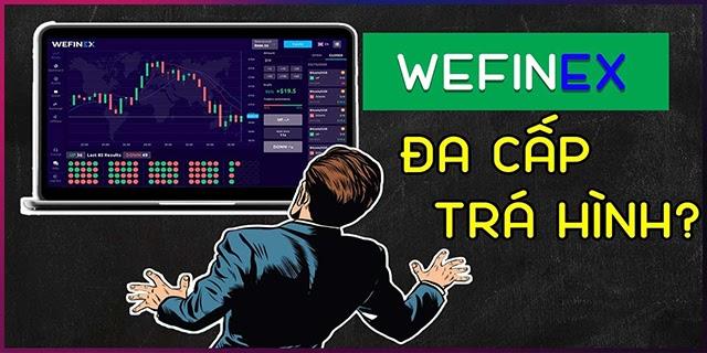 Liệu Wefinex có là một sàn đa cấp trá hình lừa đảo